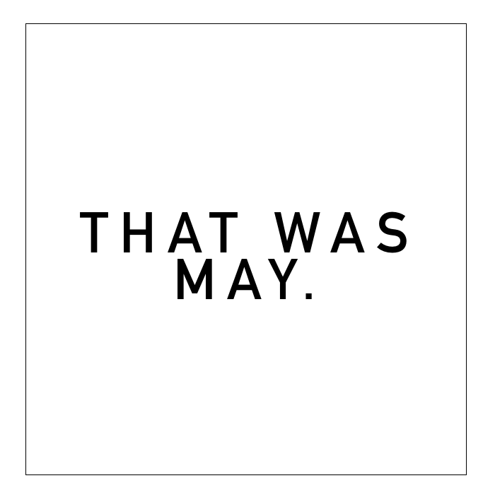 That Was May.