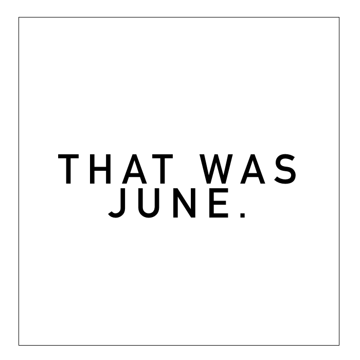 That Was June.